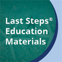 Last Steps® Educational Materials